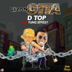 FAST DOWNLOAD: DTop Ft YungEffissy – Giran Otta