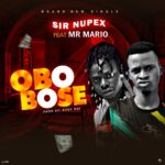 MUSIC: Sir Nupex ft Mr Mario – Obo Bose