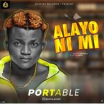 FAST DOWNLOAD: Portable – Alayo Ni Mi (Mixed by Omega)