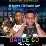 MIXTAPE: DJ So9ice X DJ Double Star – Dance Go Mixtape