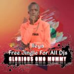 FREE JINGLE: Glorius Omo Mummy – Ileya Free Jingle For DJs