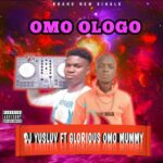 FAST DOWNLOAD: Dj Yusluv Ft Glorious Omo Mummy – Omo ologo
