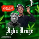 DOWNLOAD: Sir Nupex Ft Portable – IGBO DENGE