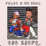 HOT JAM: Fela 2 ft. Mr Real – Obo Erofo 2.0