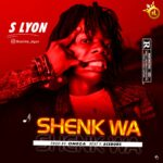 DOWNLOAD: S Lyon – Shenk Wa