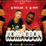 FAST DOWNLOAD: Q Dollar Ft Q Dot – Komagbon