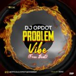 FREEBEAT: DJ OP Dot – Problem Vibe Beat (Prod By Gkinz)