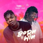 FAST DOWNLOAD: Tiuns Ft. Barry Jhay – Born To Win
