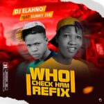 HOT BANG: Dj Elahno – Who Check Am Refix Ft Sunny Zee