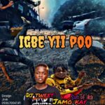 HOT: Dj Tweet Ft Jamokay – Igbe Yii Poo