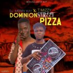 DOWNLOAD HERE: DJ Merry Kay Ft T Mizzy –  Dominion Street Pizza