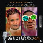 NOW IN STORE: DTop X DJ Double Kay – Wulo Wubo