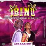 FREEBEAT: Areafather Ft Dj Yk – Ibinu Areadance