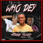 Furkay Money Ft Areezy X Jorstino – Who Dey