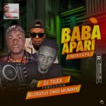 HOT MIX: Dj Tilex Ft. Glorious Omo Mummy – Baba Apari Mixtape