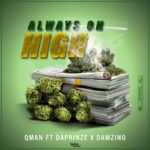 Qman Ft Daprinze X Damzino – Always On High