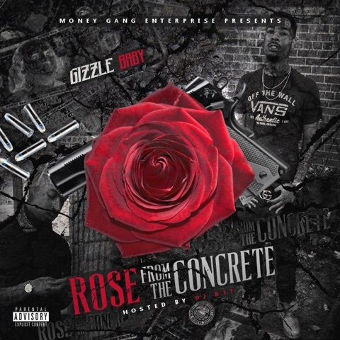 Gizzle Baby – Rose From The Concrete (Mixtape) – Music On