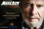 MusicRow Launches First Podcast Episode With Merle Haggard