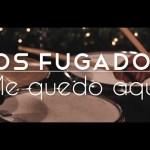 LOS FUGADOS – ME QUEDO AQUÍ (Eriatarka Live Sessions).