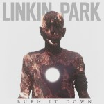 """""""Burn It Down"""" by Linkin Park – The Song of the Week for 5/28/2012"""