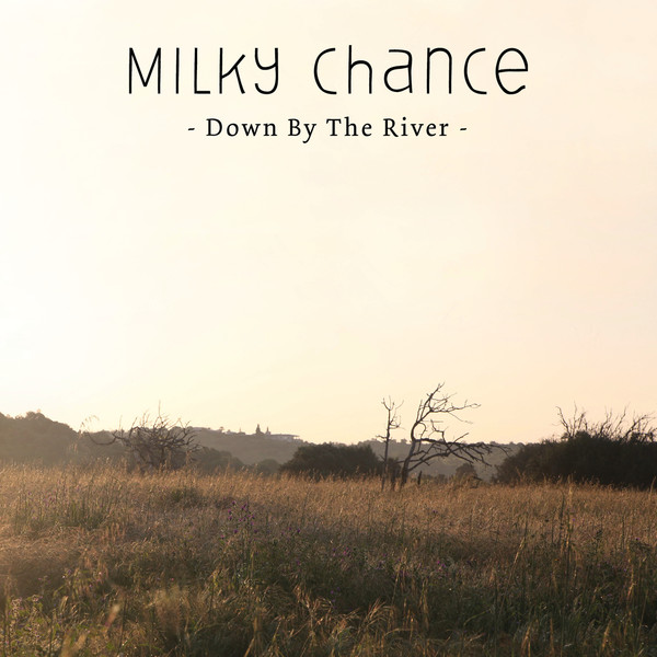 milky-chance-down-by-the-river-single