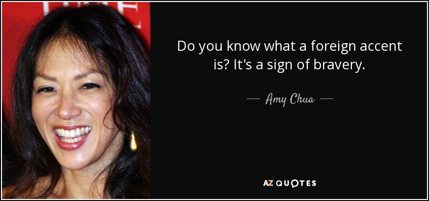 quote-do-you-know-what-a-foreign-accent-is-it-s-a-sign-of-bravery-amy-chua-47-29-22