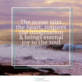 The ocean stirs the heart, inspires the imagination and brings eternal joy to the soul
