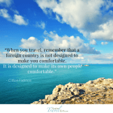 """""""When you travel, remember that a foreign country is not designed to make you comfortable. It is designed to make its own people comfortable."""""""