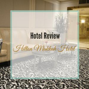 Hotel Review: Hilton Hotel Makkah, Saudi Arabia