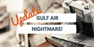 Update on Gulf Air Nightmare