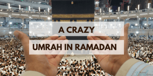 Didn't see this coming! Umrah in Ramadan Overview