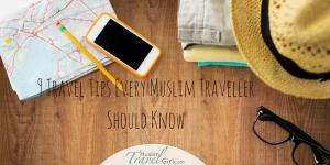 9 Awesome Travel Tips Every Muslim Traveller Should Know |Muslim Travel Girl