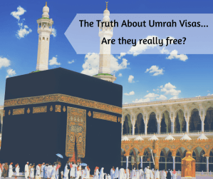 The Truth About Umrah Visas…Are they really free?