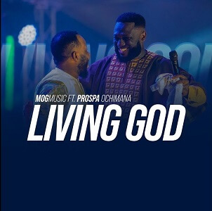 Living God - MOG Music ft Prospa Ochimana Lyrics