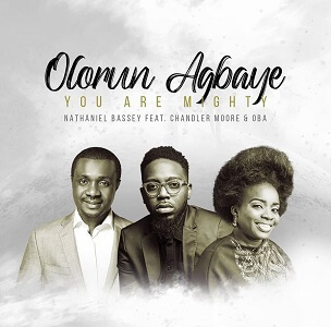 Download Olorun Agbaye (You Are Mighty) - Nathaniel Bassey