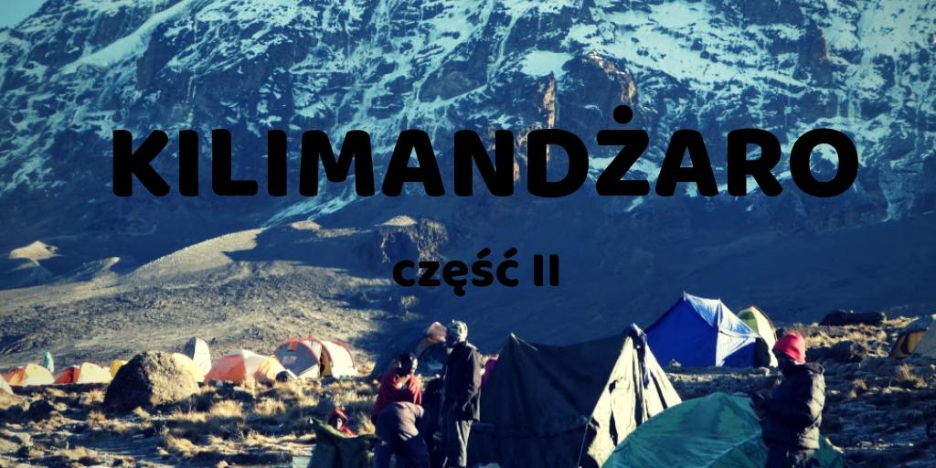 """Kilimandżaro: mozołu historia prawdziwa. Część II - """"W TRAKCIE"""""""