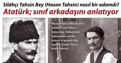 Silâhçı Tahsin Bey (Hasan Tahsin) Nasıl Bir Adamdı? Atatürk; Sınıf Arkadaşını Anlatıyor