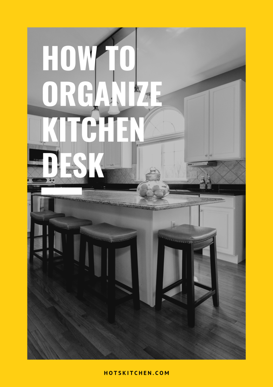 How to Organize Kitchen Desk