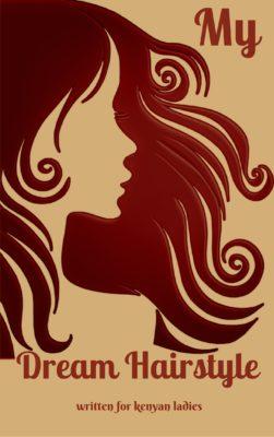 my dream hairstyle in kenya