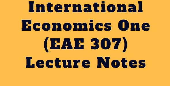 International Economics One (EAE 307) Class Notes