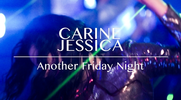 "Carine Jessica ""Another Friday Night"""