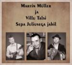 "Martin Müller & Villu Talsi ""Sepa Juliusega jahil"""