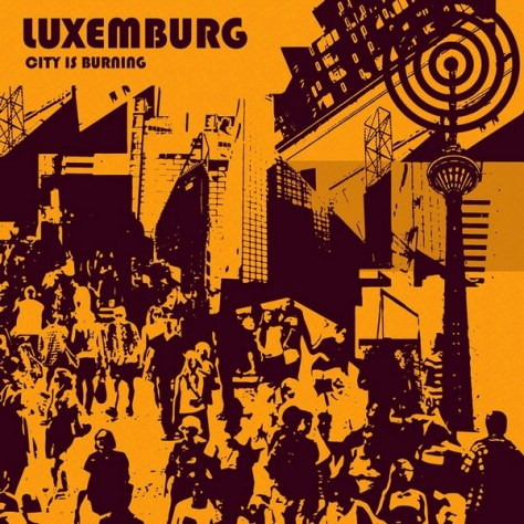 "Luxemburg ""City Is Burning"""