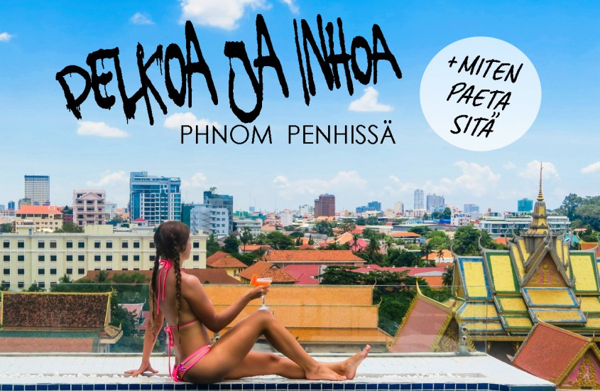 Pelkoa ja inhoa Phnom Penhissä (+ miten paeta sitä)