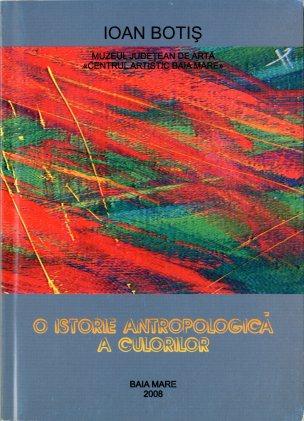 1. O istorie antropologică a culorilor, Ioan Botiş