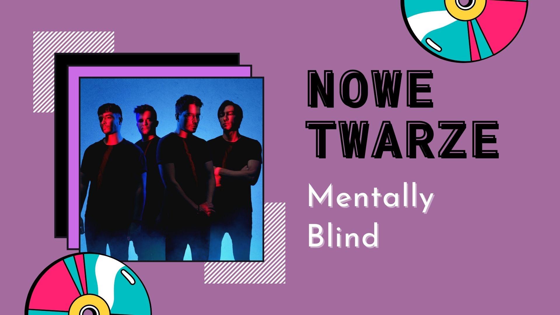NOWE TWARZE | Mentally Blind