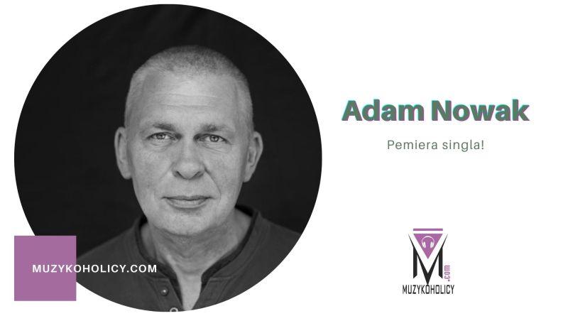Adam Nowak prezentuje nowy singiel