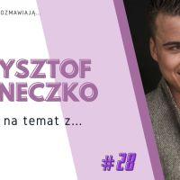 Krótko i na temat z… #28 | Krzysztof Iwaneczko