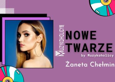 NOWE TWARZE | Żaneta Chełminiak