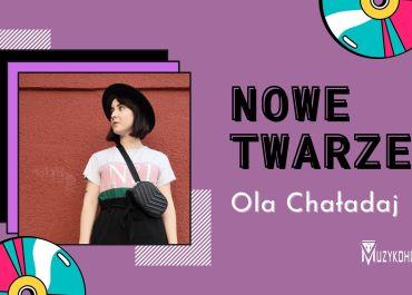 NOWE TWARZE | Ola Chaładaj